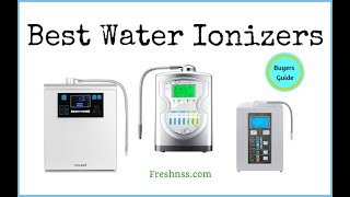 Best Water Ionizers Review (2019 Buyers Guide)