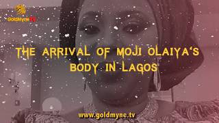 EXCLUSIVE  MOJI OLAIYA39S BODY ARRIVES IN LAGOS Nigerian Music amp Entertainment