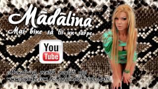 Madalina - Mai bine sa tii un sarpe ( Oficial Track ) 2010