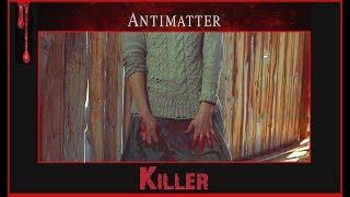 Antimatter - Killer