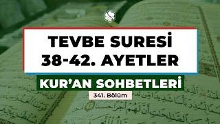 Kur'an Sohbetleri | TEVBE SURESİ 38-42. AYETLER