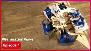[EPISODE 1] #GenerationParker - Entrer dans l'équipe