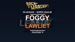 W-League '18 - Super League - Playday 9: [N] Foggy vs. LawLiet [N]