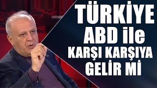 Türkiye ABD ile karşı karşıya gelir mi?
