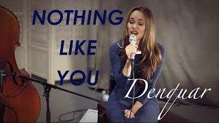 NOTHING LIKE YOU | DENQUAR