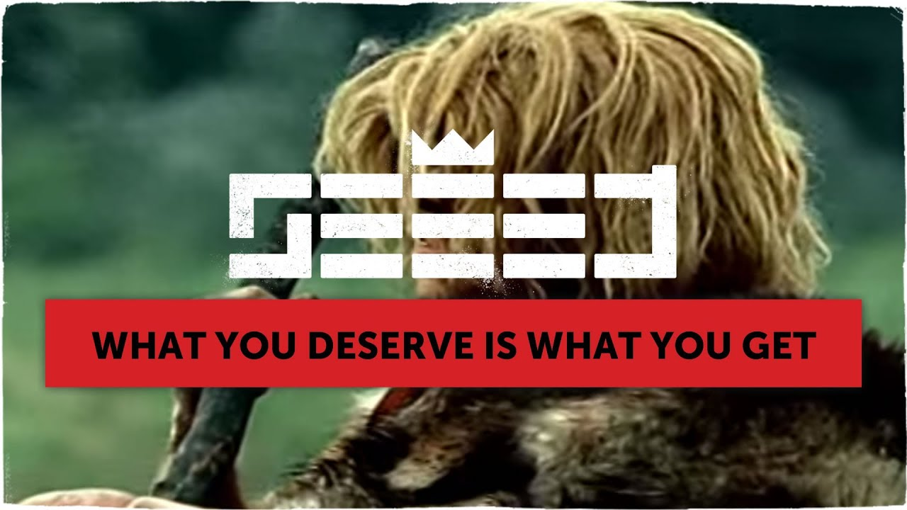 seeed what you deserve is what you get