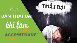 Kiếm tiền từ Accesstrade | Lý do bạn thất bại khi làm Accesstrade
