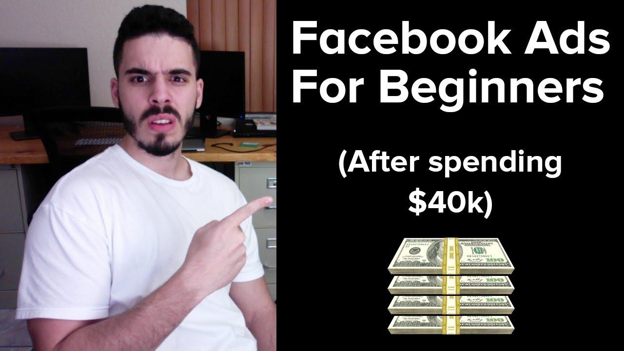 Facebook Ads For Beginners (After Spending Over $40k)