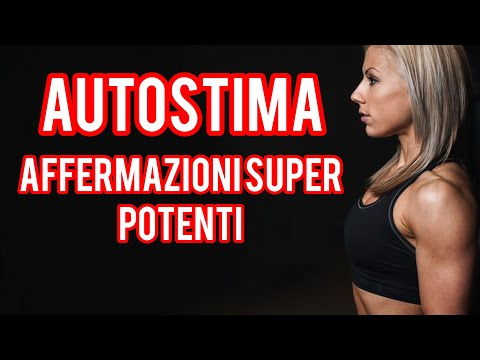 Autostima - Affermazioni Super Potenti per l'Autostima