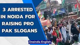 Noida police arrest 3 for raising Pro Pakistan slogans during procession   Oneindia News