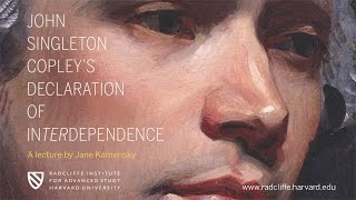 Jane Kamensky | John Singleton Copley's Declaration of Interdependence || Radcliffe Institute