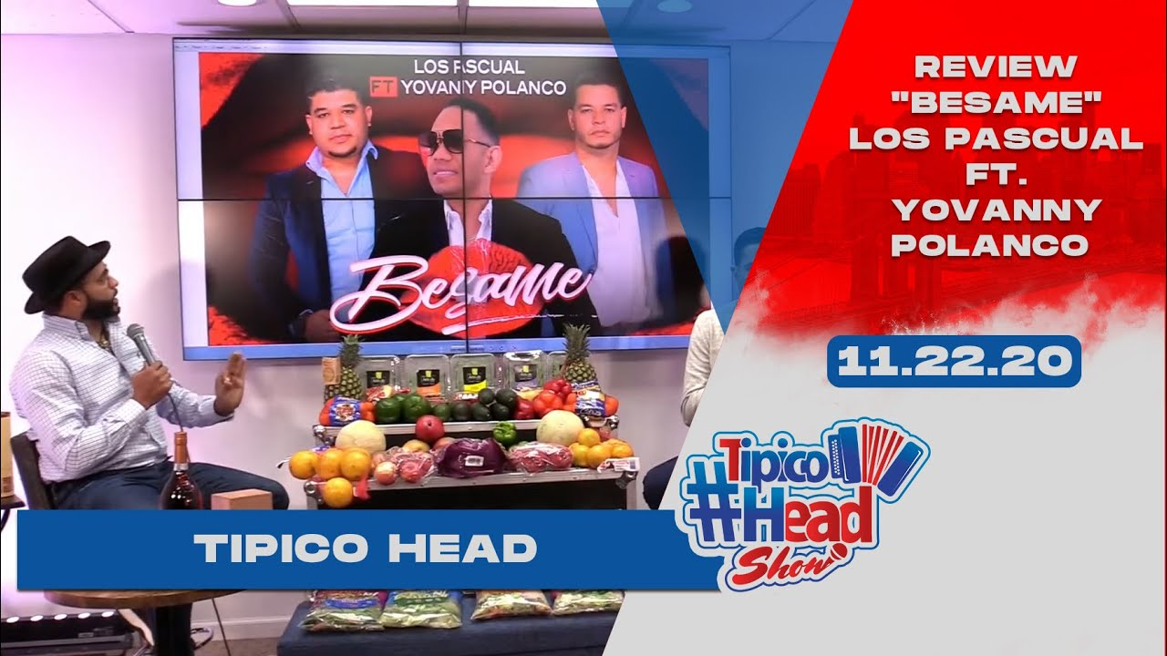 "REVIEW ""BESAME"" LOS PASCUAL FT YOVANNY POLANCO #TipicoHeadShow"