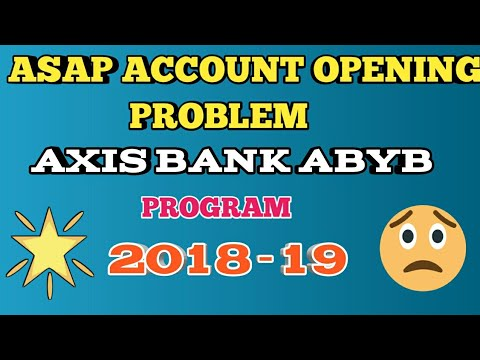 ASAP ACCOUNT OPENING PROBLEM AXIS BANK ABYB PROGRAM 2018-19