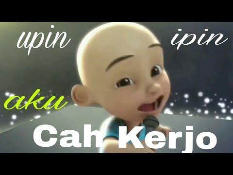 AKU CAH KERJO - VERSI UPIN IPIN (MUSIC, LIRIK, VIDEO)