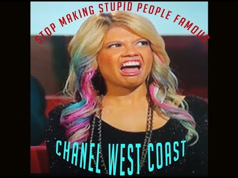 Stop Making Stupid People Famous: Chanel West Coast