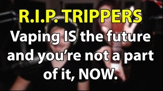 R.I.P. Trippers