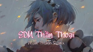 Edm Nhạc Phim Thần Thoại - Phạm Thành Remix