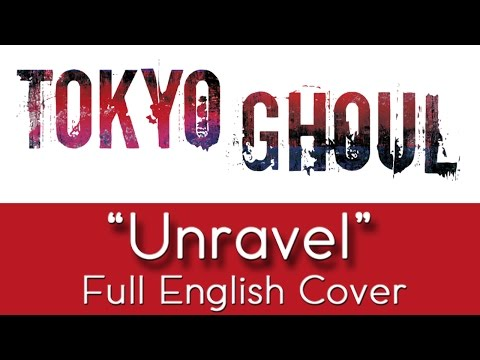 """Tokyo Ghoul - """"Unravel"""" - Full English Cover - By The Unknown Songbird"""