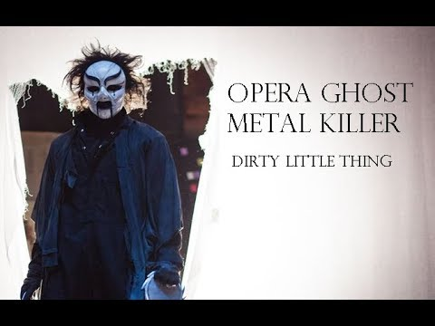Opera Ghost/Metal Killer - Dirty Little Thing