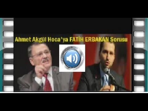 AHMET AKGÜL HOCA'YA FATİH ERBAKAN SORUSU!..