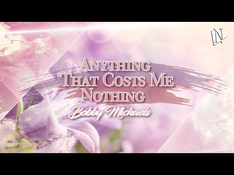 Anything That Costs Me Nothing - Bobby Michaels
