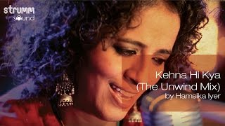 Kehna Hi Kya (The Unwind Mix) by Hamsika Iyer