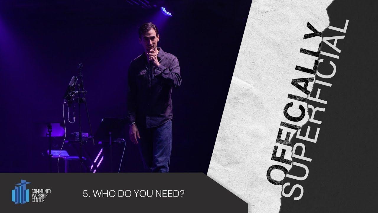 Who Do You Need?