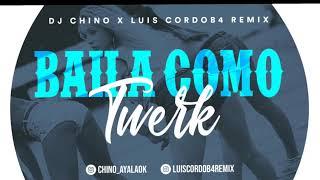 BAILA COMO TWERK | LUIS CORDOB4 REMIX FT DJ CHINO