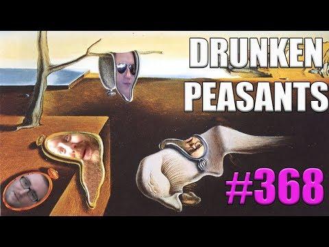 Drunken Peasants #368 LIVE! @7pm PST (-7 GMT)