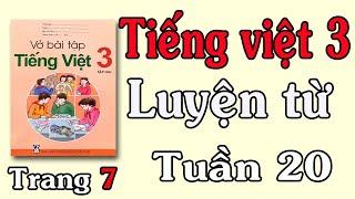 VỞ BÀI TẬP TIẾNG VIỆT LỚP 3 TẬP 2 TUẦN 20 TRANG 7 LUYỆN TỪ VÀ CÂU |Thành Đô Vlog