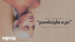 Music video by Ariana Grande performing goodnight n go (Audio). © 2018 Republic Records, a Division of UMG Recordings, Inc. http://vevo.ly/P1aoyE.