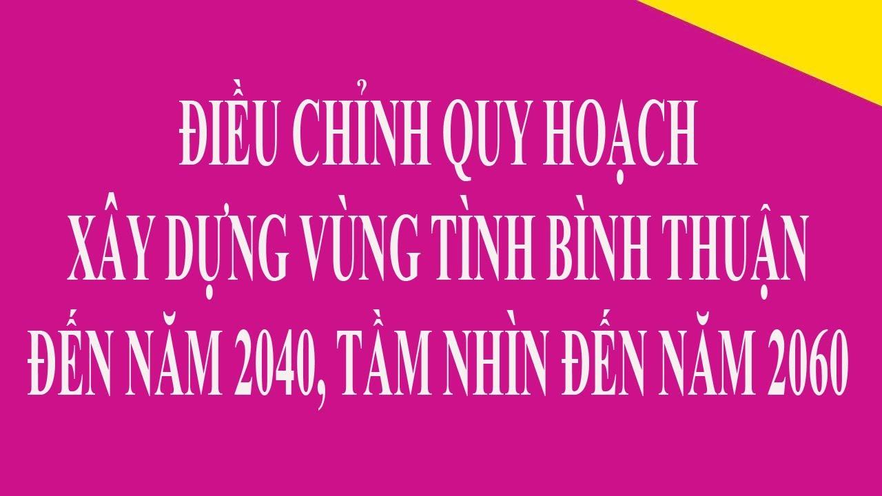 #68 ĐIỀU CHỈNH QUY HOẠCH XÂY DỰNG VÙNG TÌNH BÌNH THUẬN ĐẾN NĂM 2040, TẦM NHÌN ĐẾN NĂM 2060