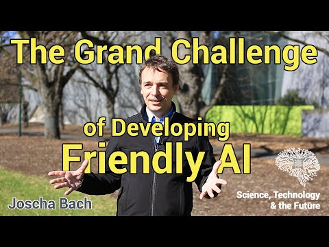 The grand challenge of developing friendly Artificial Intelligence – Joscha Bach