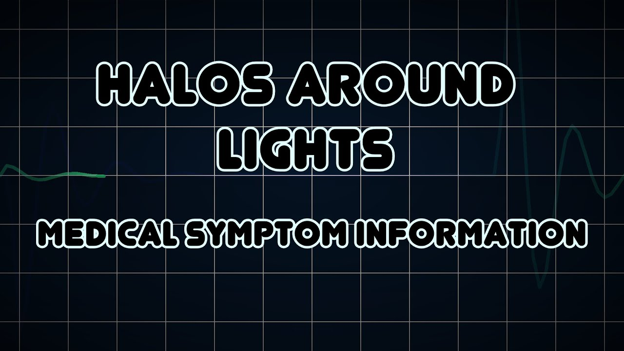 Halos Around Lights (Medical Symptom)   YouTube Photo