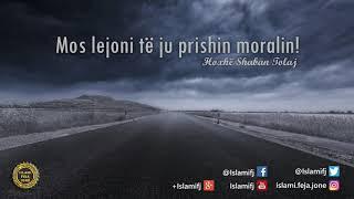 Mos lejoni të ju prishin moralin! {Hutbe} - Shaban Tolaj