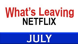 What's Leaving Netflix: July 2018