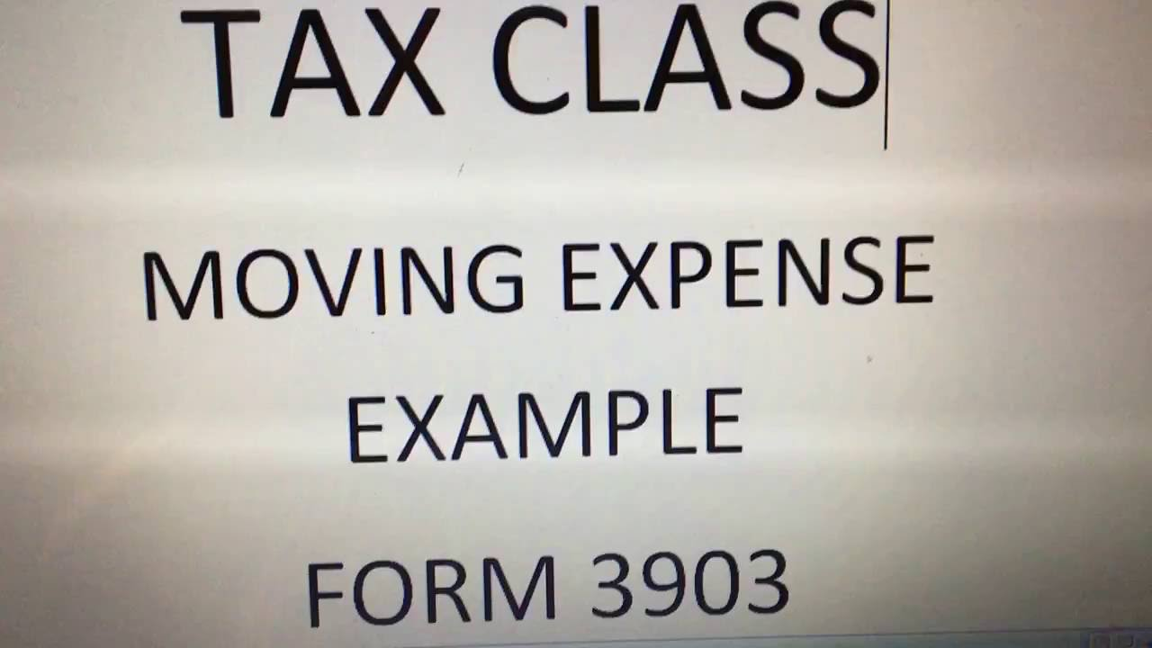 Tax Class Moving Expenses Form 3903 - YouTube