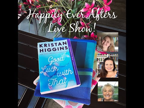 Happily Ever Afters Live!  Good Luck With That by Kristan Higgins