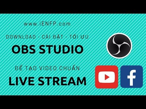 TẢI OBS STUDIO, OPEN BROADCASTER SOFTWARE DOWNLOAD, 4 bước tối ưu OBS LIVE STREAM YOUTUBE, FACEBOOK
