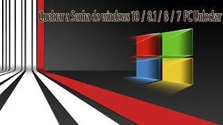 Quebrar a Senha do windows 10 / 8.1 / 8 / 7 PC Unlocker