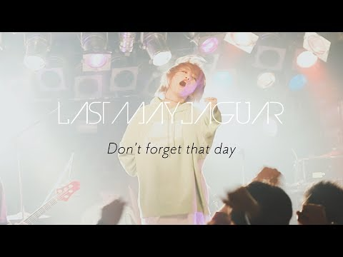 LAST MAY JAGUAR『Don't forget that day (short ver.)』ーLive Clipー