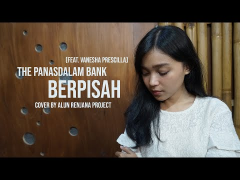 The Panasdalam Bank - Berpisah Feat Vanesha Prescilla Cover By Alun Renjana