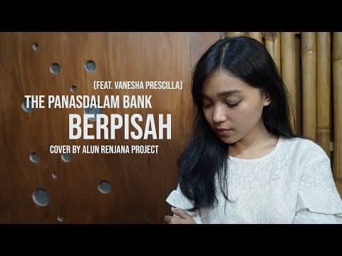 The Panasdalam Bank - Berpisah Feat Vanesha Prescilla cover by Alun Renjana