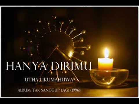 Hanya Dirimu - Utha Likumahuwa (Album: Tak Sanggup Lagi)