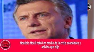 Mauricio Macri hablo en medio de la crisis economica y adivina que dijo