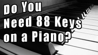 Do You Need 88 Keys on a Piano? Piano Questions