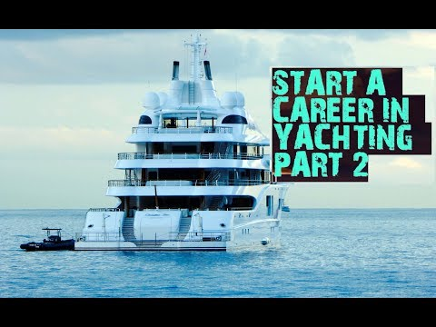 Start a career on SuperYachts! (Part 2)