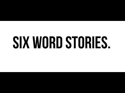 Six Word Stories.