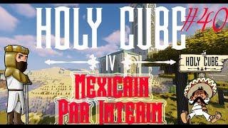 Holycube IV #40 - Mexicain par interim !