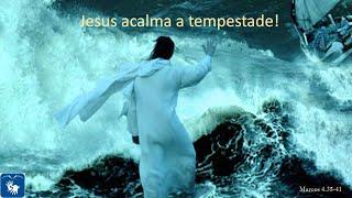 Jesus acalma as tempestades!